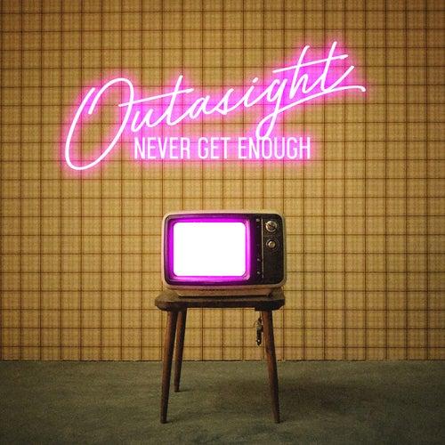Never Get Enough von Outasight