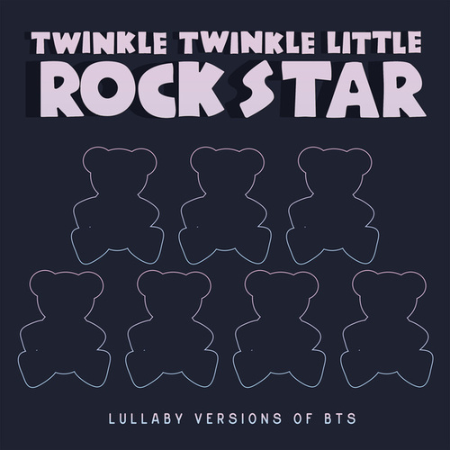 Lullaby Versions of BTS by Twinkle Twinkle Little Rock Star
