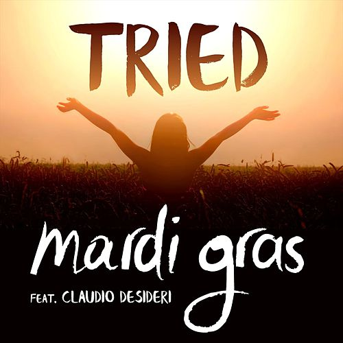 Tried (feat. Claudio Desideri) by Mardi Gras