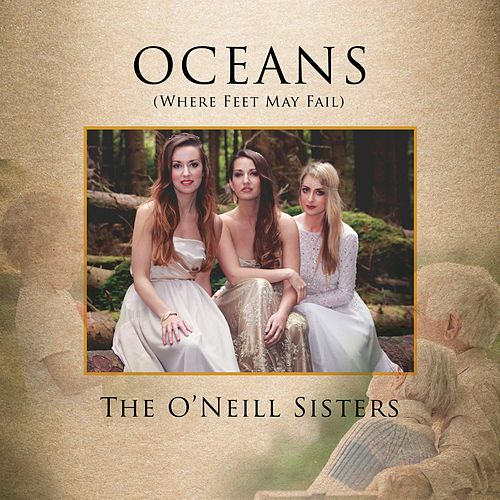 Oceans (Where Feet May Fail) by The O'Neill Sisters