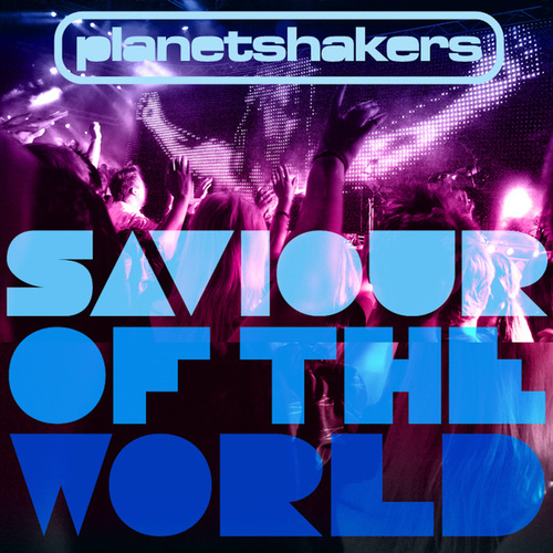 Saviour Of The World de Planetshakers