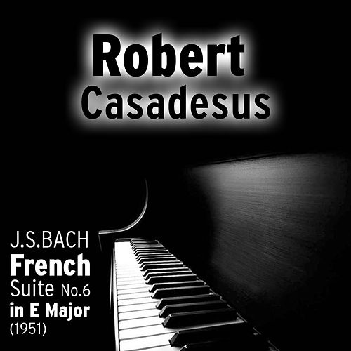 Johann Sebastian Bach - French Suite No.6 in E Major, BWV 817 (1951) by Robert Casadesus