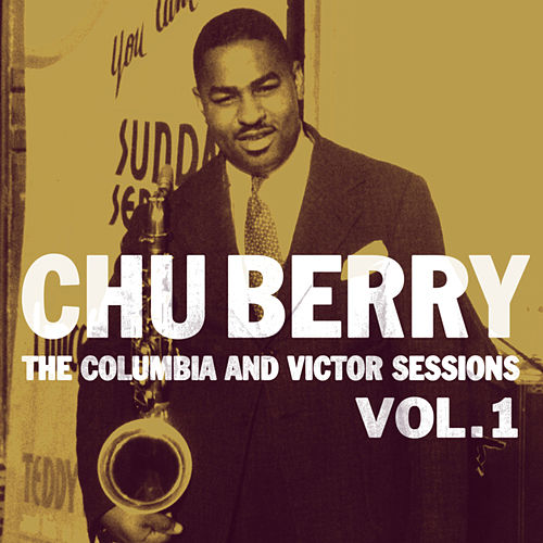The Columbia And Victor Sessions, Vol. 1 by Chu Berry