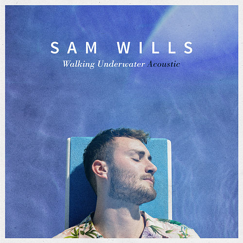 Walking Underwater (Acoustic) by Sam Wills