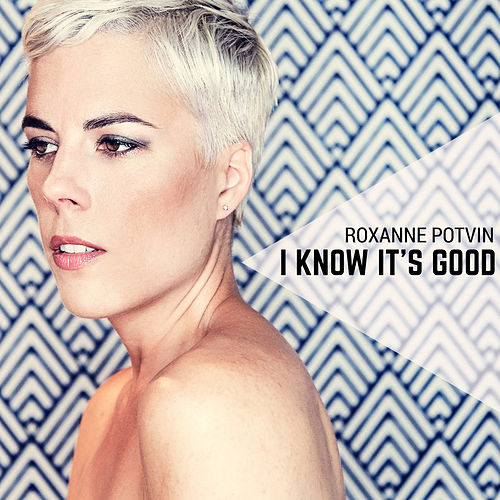 I Know It's Good by Roxanne Potvin