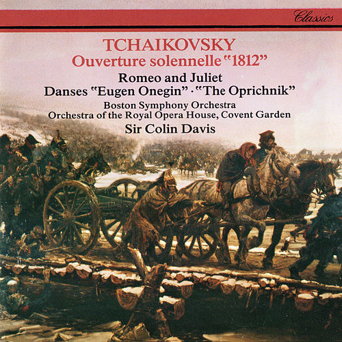 Tchaikovsky: 1812 Overture; Romeo & Juliet; Dances from Eugene Onegin; Dances from Oprichnik by Sir Colin Davis