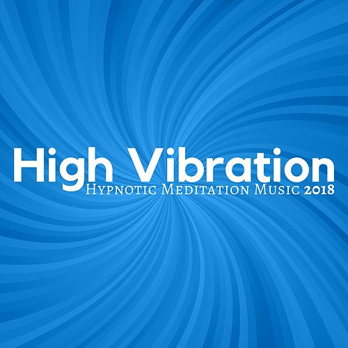 High Vibration - Hypnotic Meditation Music 2018 by Asian Traditional Music