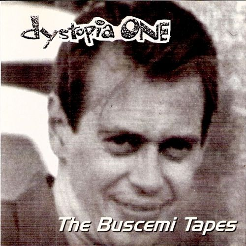 The Buscemi Tapes by DYSTOPIA ONE