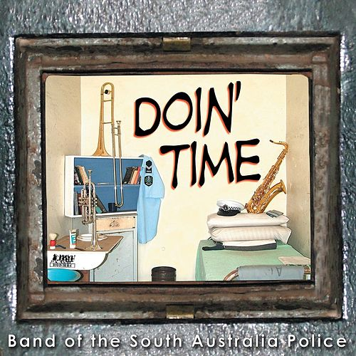 Doin' Time by Band of the South Australia Police