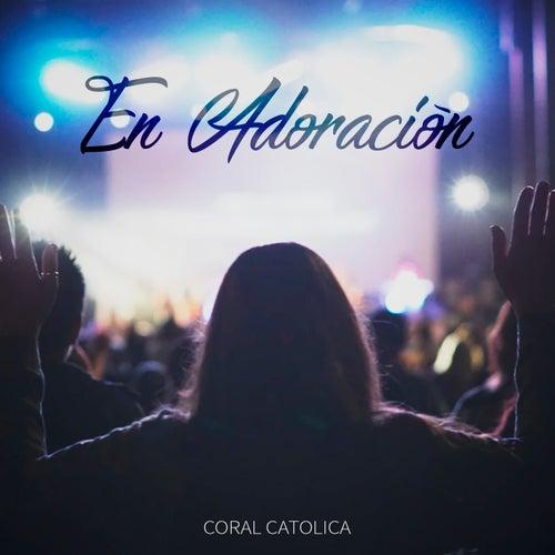 En Adoración de Coral Catolica