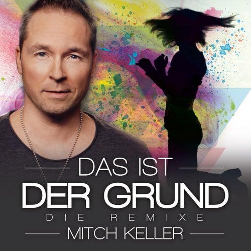 Das ist der Grund - Die Remixe von Mitch Keller