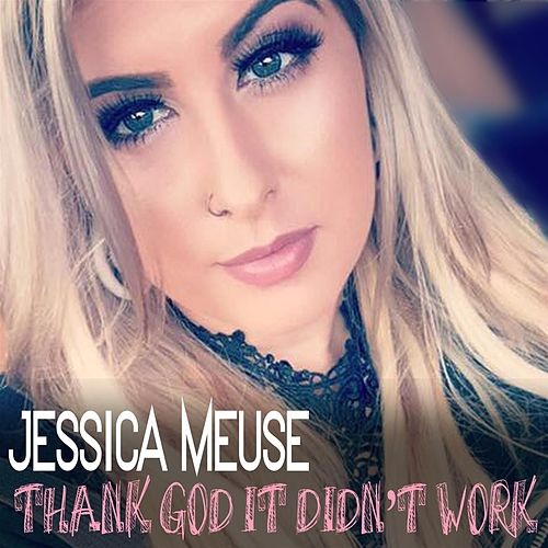 Thank God It Didn't Work by Jessica Meuse