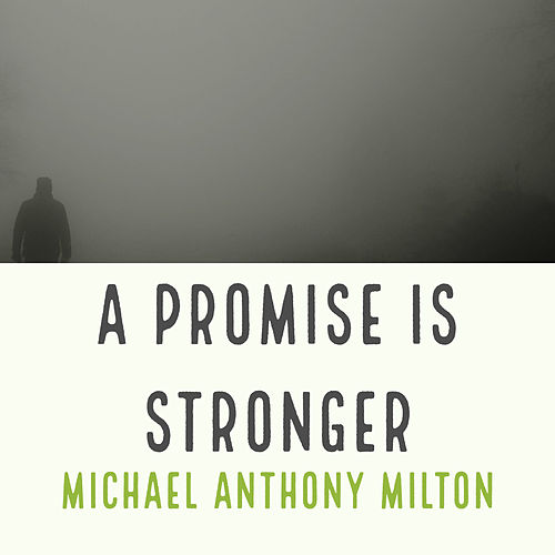 A Promise Is Stronger by Michael Anthony Milton