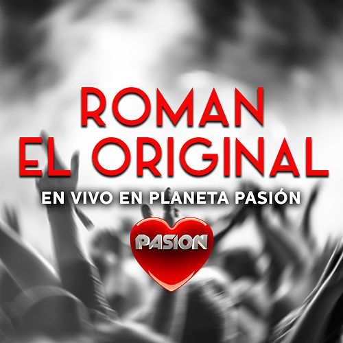 En Vivo en Planeta Pasión de Roman El Original