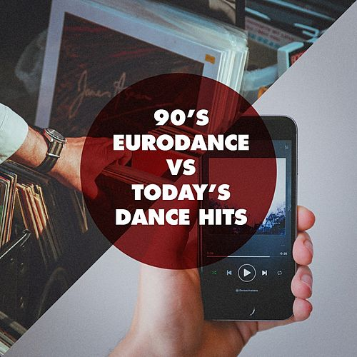 90's Eurodance vs. Today's Dance Hits von Various Artists