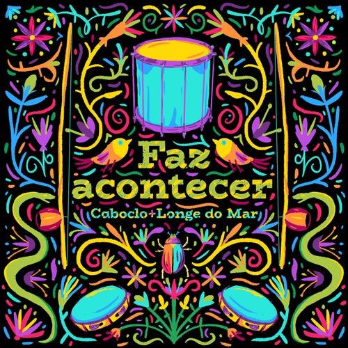 Faz Acontecer (feat. Longe do Mar) de Caboclo