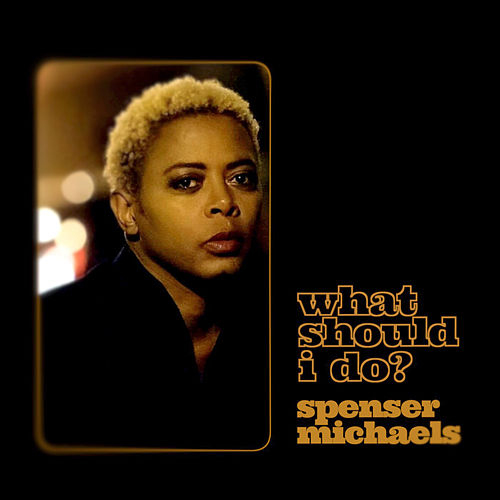 What Should I Do? by Spenser Michaels