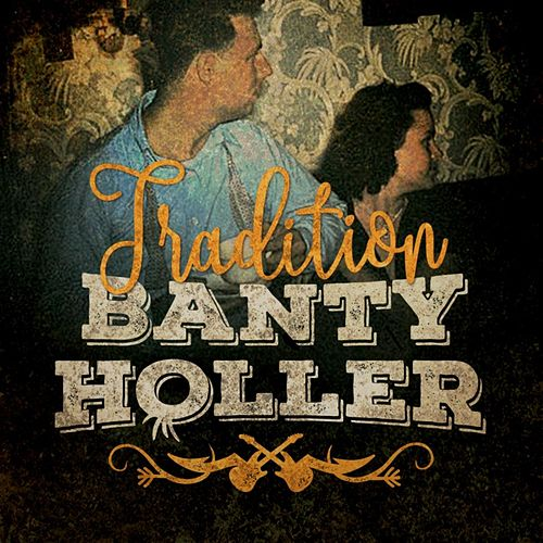 Tradition by Banty Holler