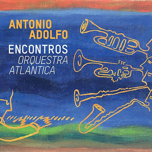 Encontros - Orquestra Atlantica de Antonio Adolfo
