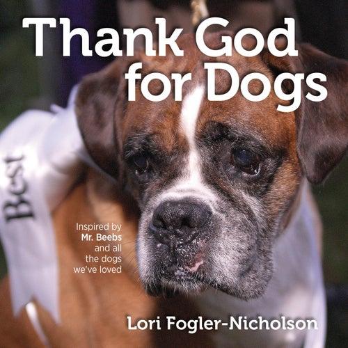Thank God for Dogs by Lori Fogler-Nicholson