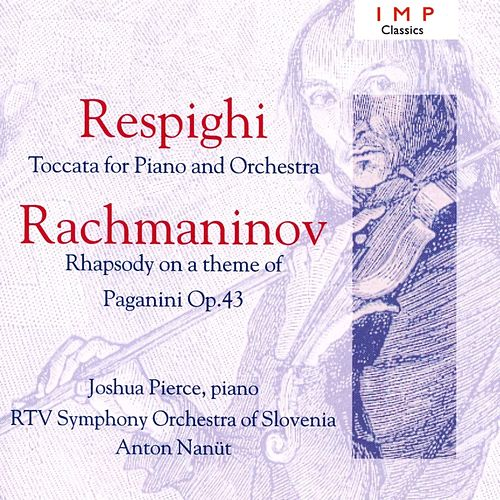 Respighi: Toccata For Piano And Orchestra / Rachmaninov: Rhapsody On A Theme Of Paganini, Op.43 von Joshua Pierce