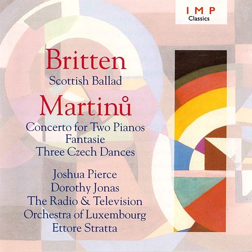 Britten: Scottish Ballad - Martinu: Concerto For Two Pianos / Fantasie / Three Czech Dances von Joshua Pierce