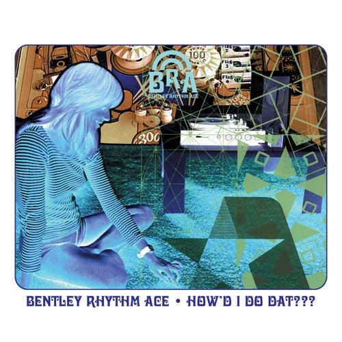 How'd I Do Dat (playlist 2) von Bentley Rhythm Ace