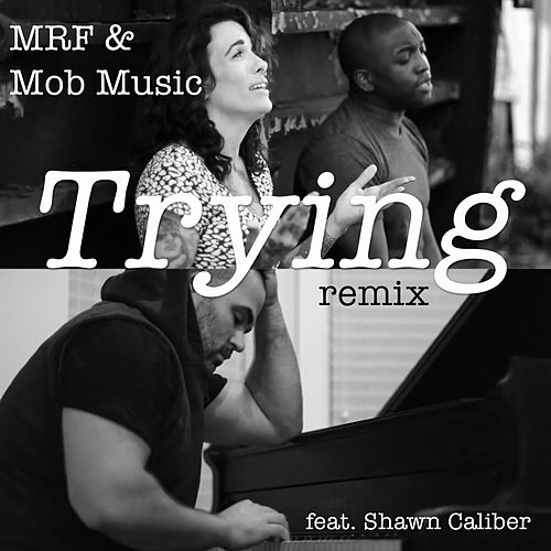 Trying Remix (feat. Lisa Bello, Justin Waithe & Shawn Caliber ) by MR F