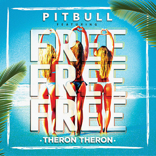 Free Free Free (feat. Theron Theron) by Pitbull