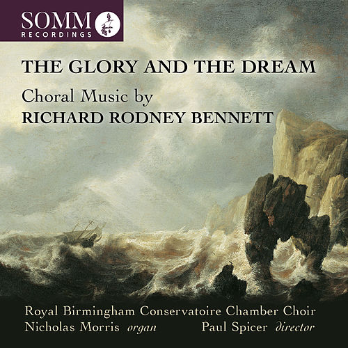 The Glory and the Dream: Choral Music by Richard Rodney Bennett by Birmingham Conservatoire Chamber Choir