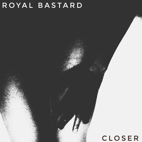 Closer by Royal Bastard