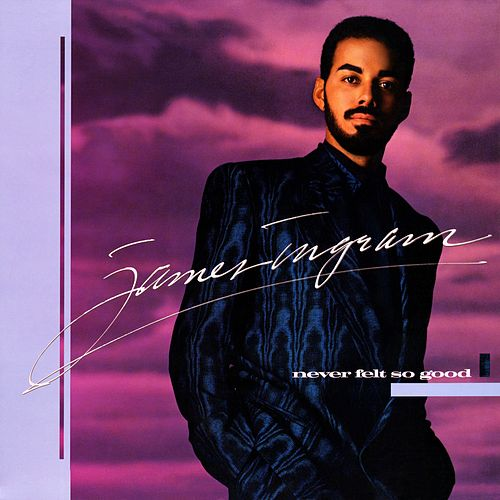 Never Felt So Good by James Ingram