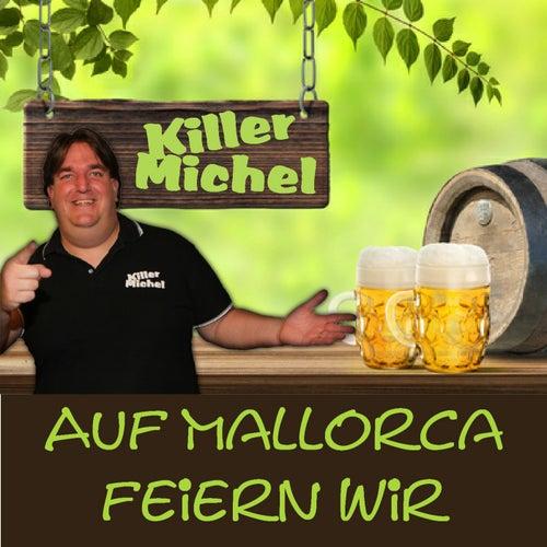 Auf Mallorca feiern wir von Killermichel
