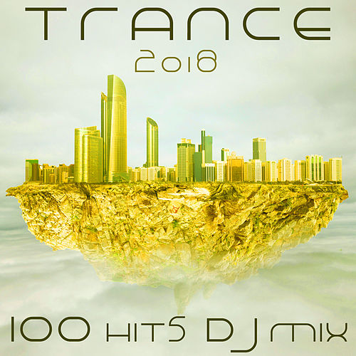 Trance 2018 100 Hits DJ Mix von Various Artists