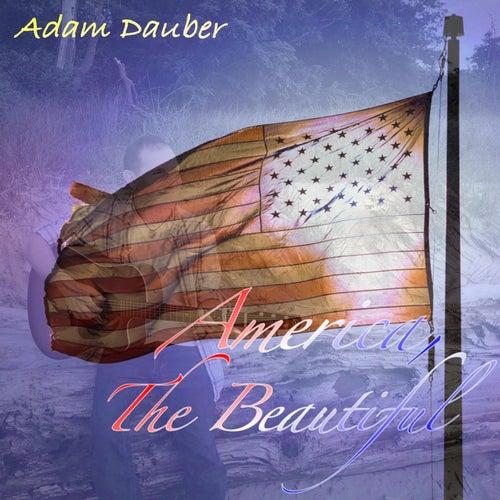 America, The Beautiful van Adam Dauber