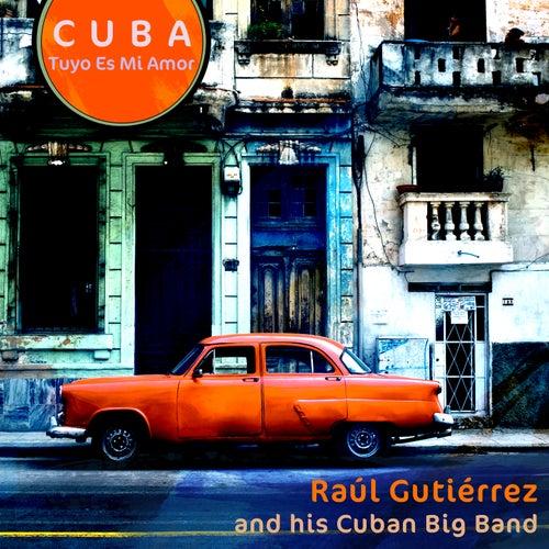Cuba Tuyo Es Mi Amor de Raúl Gutiérrez