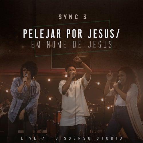 Pelejar por Jesus / Em Nome de Jesus: Live at Dissenso Studio by Sync 3