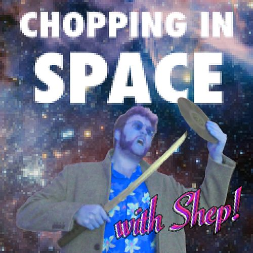 Chopping in Space by Sheppo