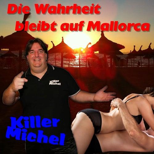 Die Wahrheit bleibt auf Mallorca von Killermichel