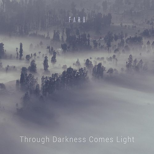 Through Darkness Comes Light by Faru