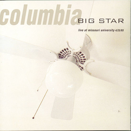 Columbia: Live At Missouri University 4/25/93 by Big Star