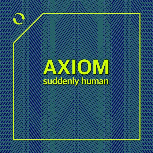 Suddenly Human by Axiom