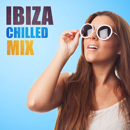 Ibiza Chilled Mix von Ibiza Chill Out