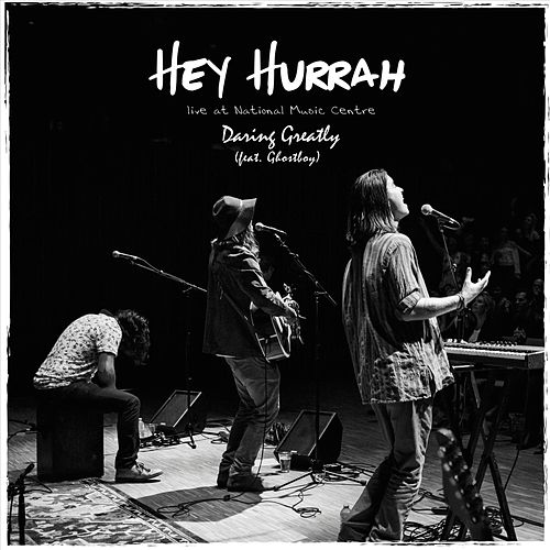 Hey Hurrah (Live) [feat. Ghostboy] by Daring Greatly