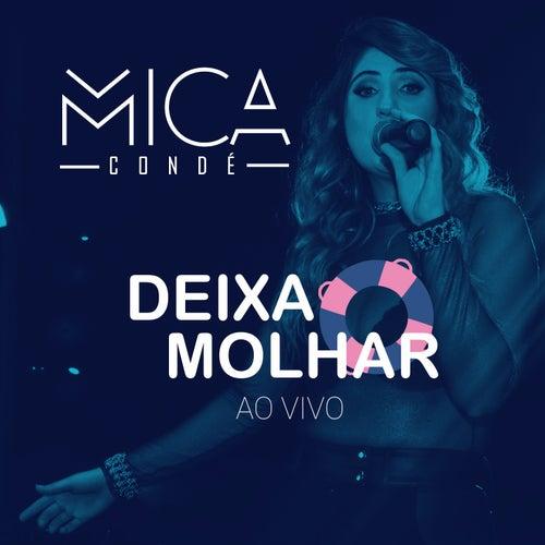 Deixa Molhar (Ao Vivo) de Mica Condé