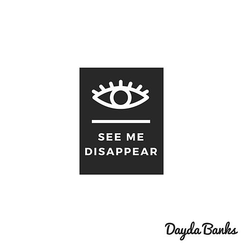 See Me Disappear by Dayda Banks