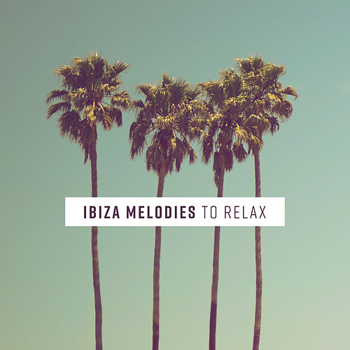 Ibiza Melodies to Relax von Ibiza Chill Out