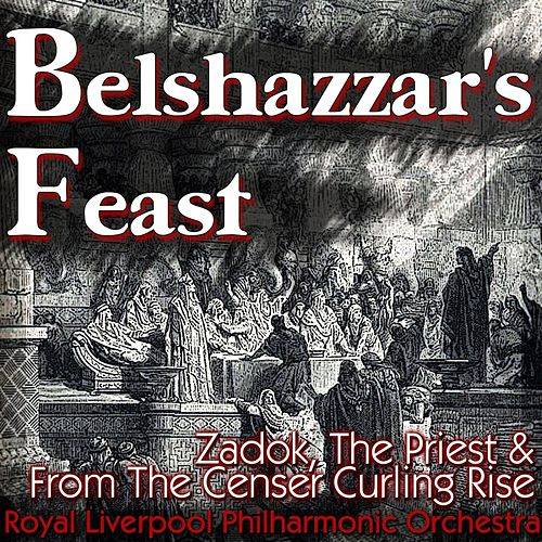 Belshazzar's Feast, Zadok, The Priest & From The Censer Curling Rise de Royal Liverpool Philharmonic Orchestra