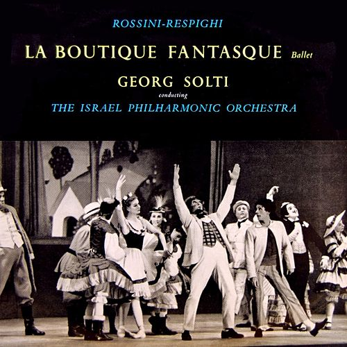 Rossini & Respighi: La Boutique Fantasque de Georg Solti