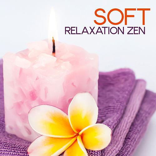 Soft Relaxation Zen by Relaxing Spa Music